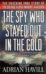 The Spy Who Stayed Out in the Cold: The Secret Life of FBI Double Agent Robert Hanssen