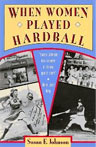 When Women Played Hardball by Susan E. Johnson