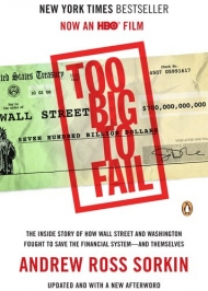 Too Big to Fail: The Inside Story of How Wall Street and Washington Fought to Save the Financial System and Themselves