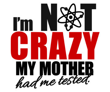 The Big Bang Theory I'm Not Crazy t-shirt