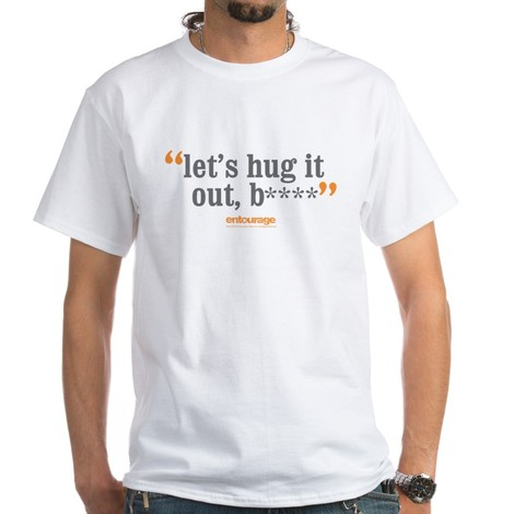 let's hug it out bitch t-shirt