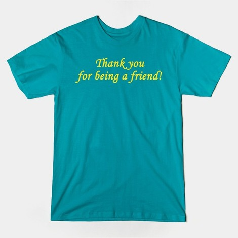 Thank You for Being a Friend tee