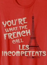 You're What the French Call Les Incompetents t-shirt