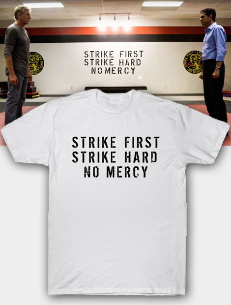 Cobra Kai Strike First Strike Hard No Mercy Karate Kid t-shirt