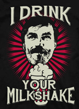 Daniel Plainview I Drink Your Milkshake t-shirt