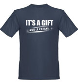 It's a Gift and a Curse t-shirt