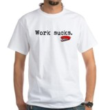 work sucks t-shirts