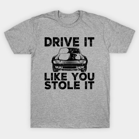 drive it like you stole it