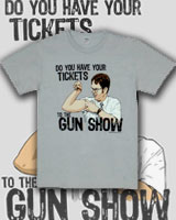 do you have your tickets to the gun show